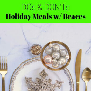 DOs and DONTs of HOLIDAY MEALS with BRACES
